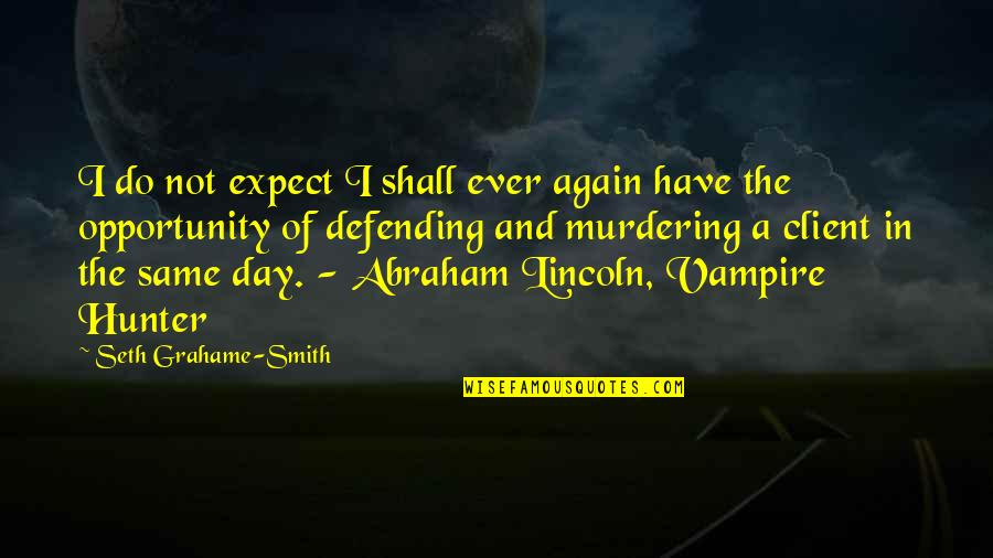 Vampire Hunter Quotes By Seth Grahame-Smith: I do not expect I shall ever again