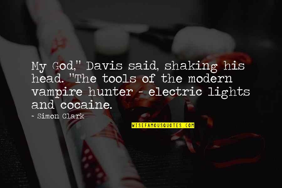 "Vampire Hunter Quotes By Simon Clark: My God,"" Davis said, shaking his head. ""The"
