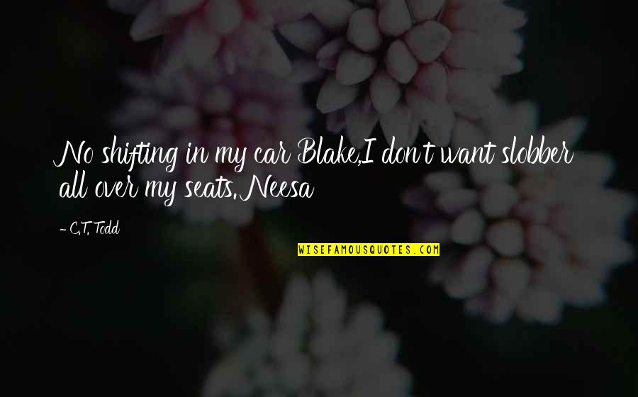 Vampires And Werewolves Quotes By C.T. Todd: No shifting in my car Blake,I don't want