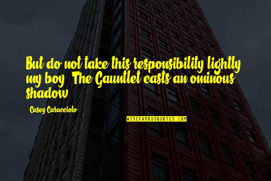 Vampires And Werewolves Quotes By Casey Caracciolo: But do not take this responsibility lightly, my