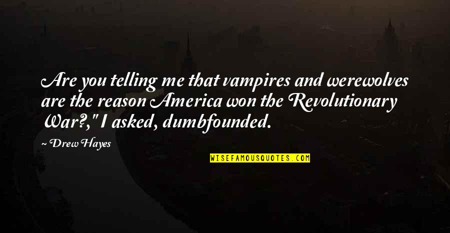 Vampires And Werewolves Quotes By Drew Hayes: Are you telling me that vampires and werewolves