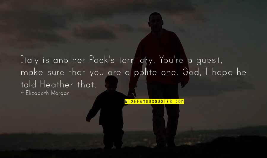 Vampires And Werewolves Quotes By Elizabeth Morgan: Italy is another Pack's territory. You're a guest;