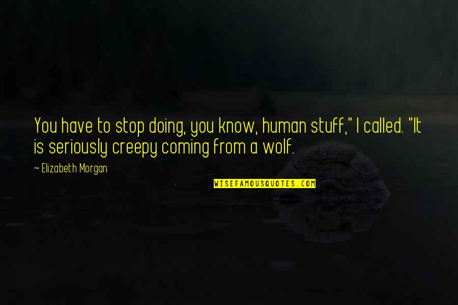 Vampires And Werewolves Quotes By Elizabeth Morgan: You have to stop doing, you know, human