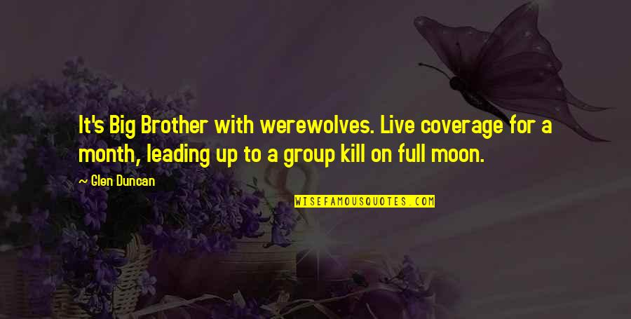 Vampires And Werewolves Quotes By Glen Duncan: It's Big Brother with werewolves. Live coverage for