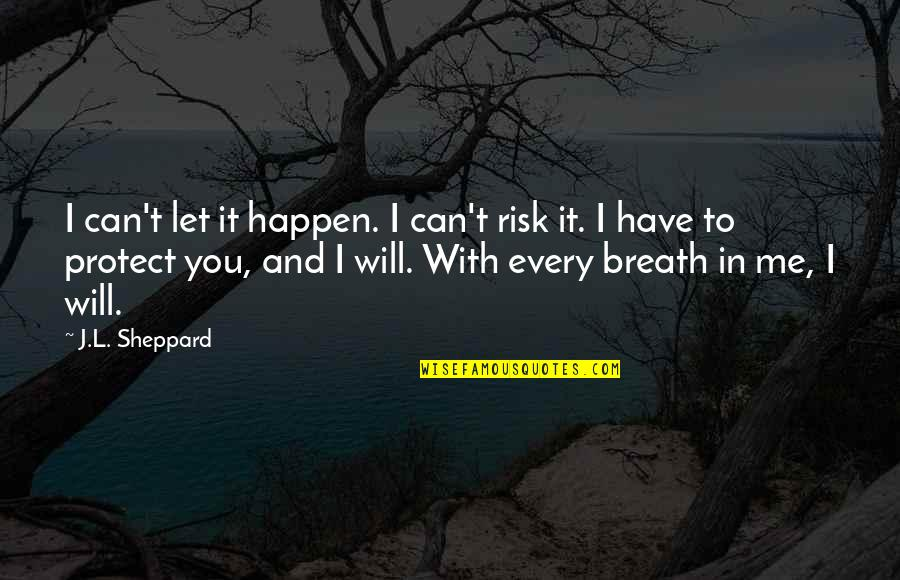 Vampires And Werewolves Quotes By J.L. Sheppard: I can't let it happen. I can't risk