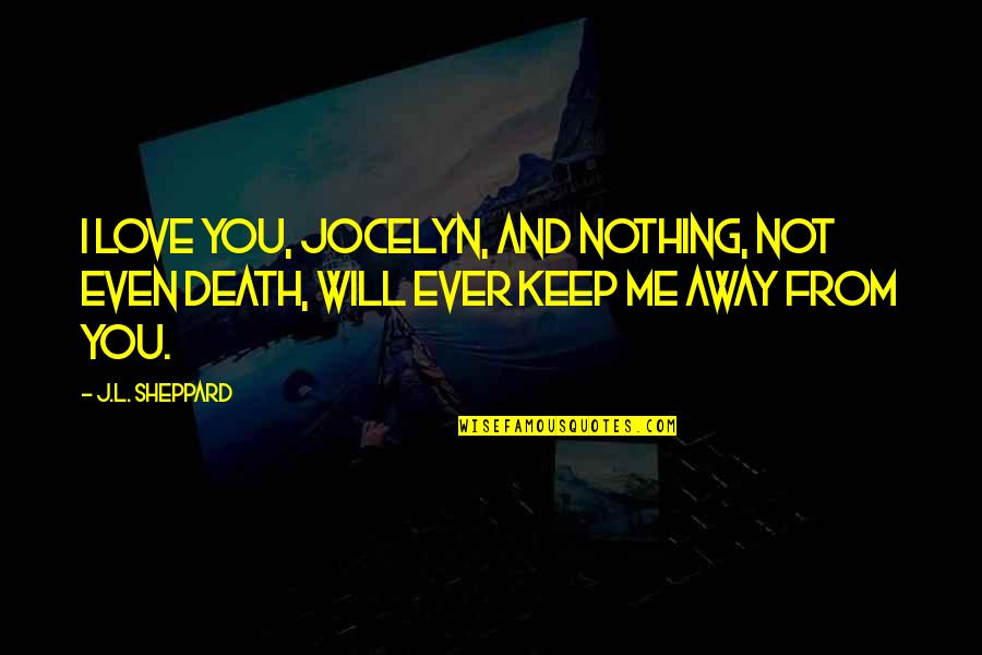 Vampires And Werewolves Quotes By J.L. Sheppard: I love you, Jocelyn, and nothing, not even