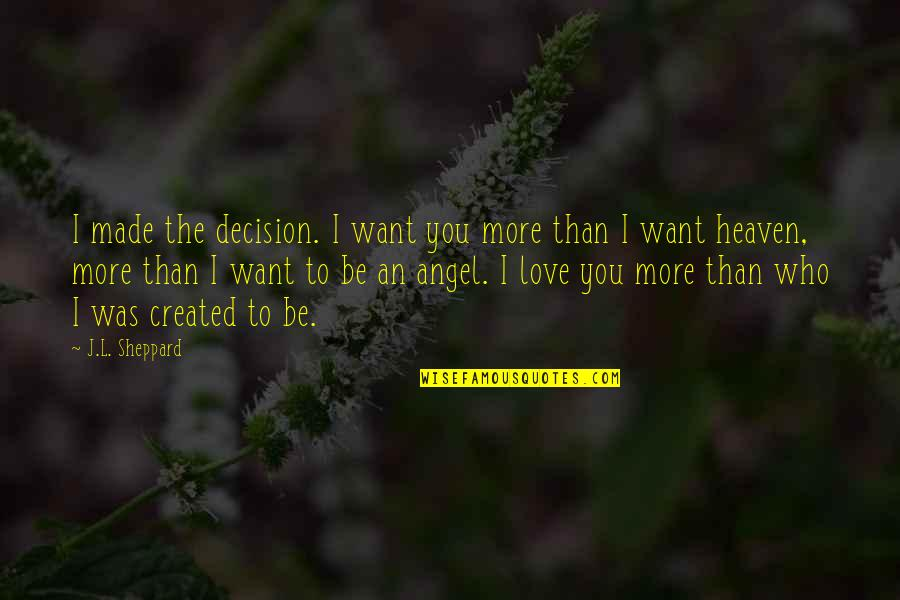 Vampires And Werewolves Quotes By J.L. Sheppard: I made the decision. I want you more