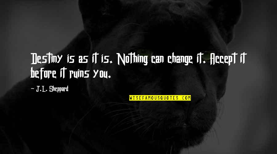 Vampires And Werewolves Quotes By J.L. Sheppard: Destiny is as it is. Nothing can change