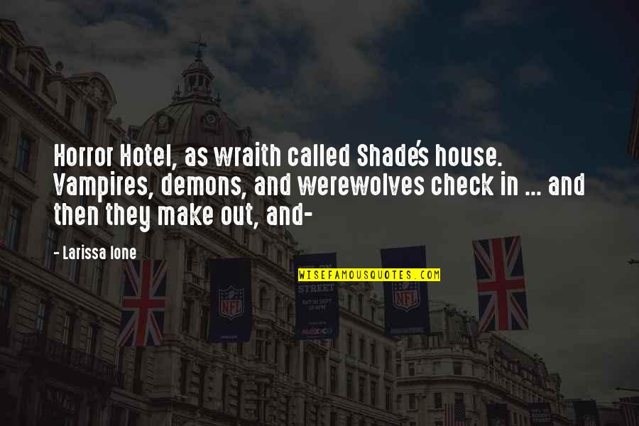 Vampires And Werewolves Quotes By Larissa Ione: Horror Hotel, as wraith called Shade's house. Vampires,