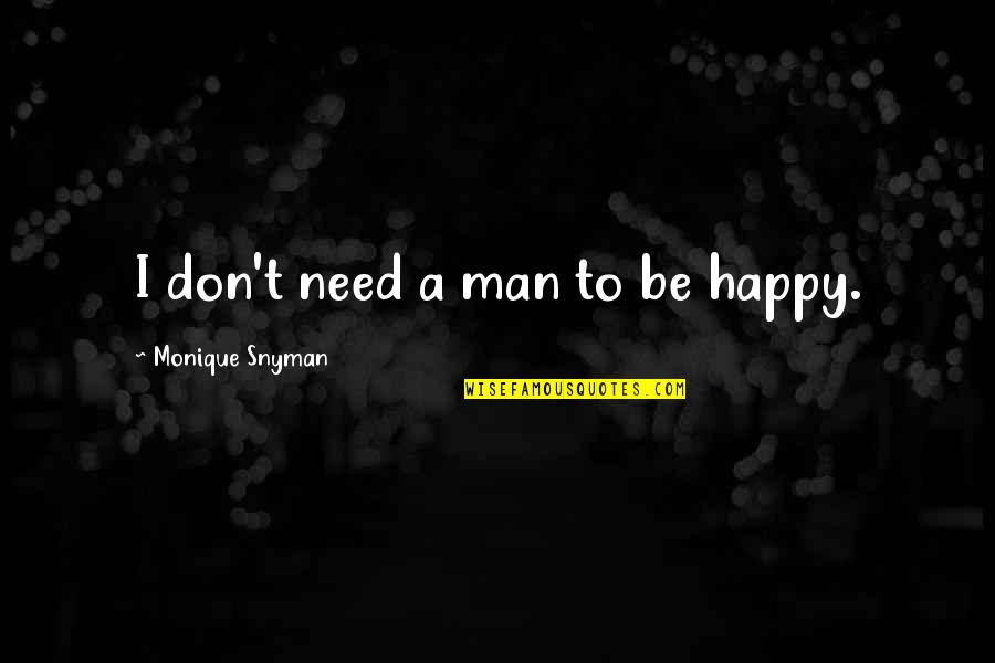 Vampires And Werewolves Quotes By Monique Snyman: I don't need a man to be happy.