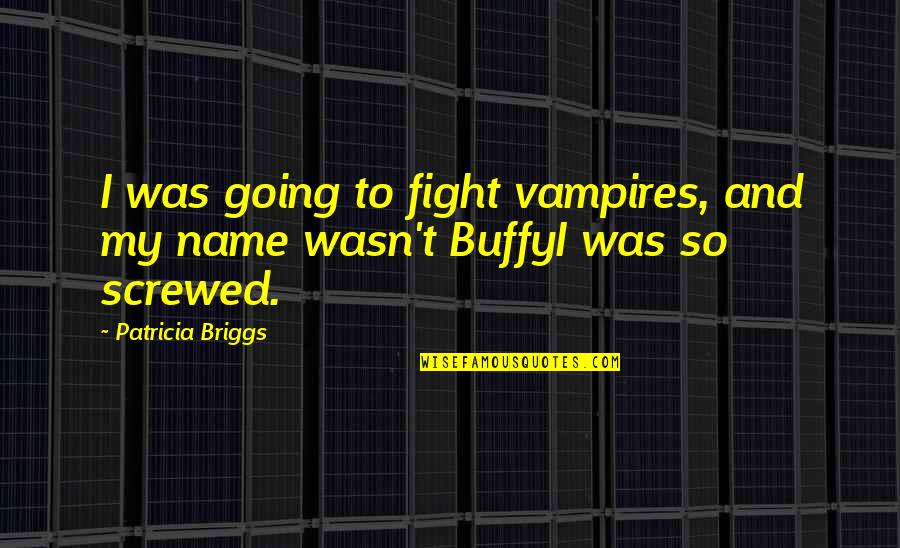 Vampires And Werewolves Quotes By Patricia Briggs: I was going to fight vampires, and my