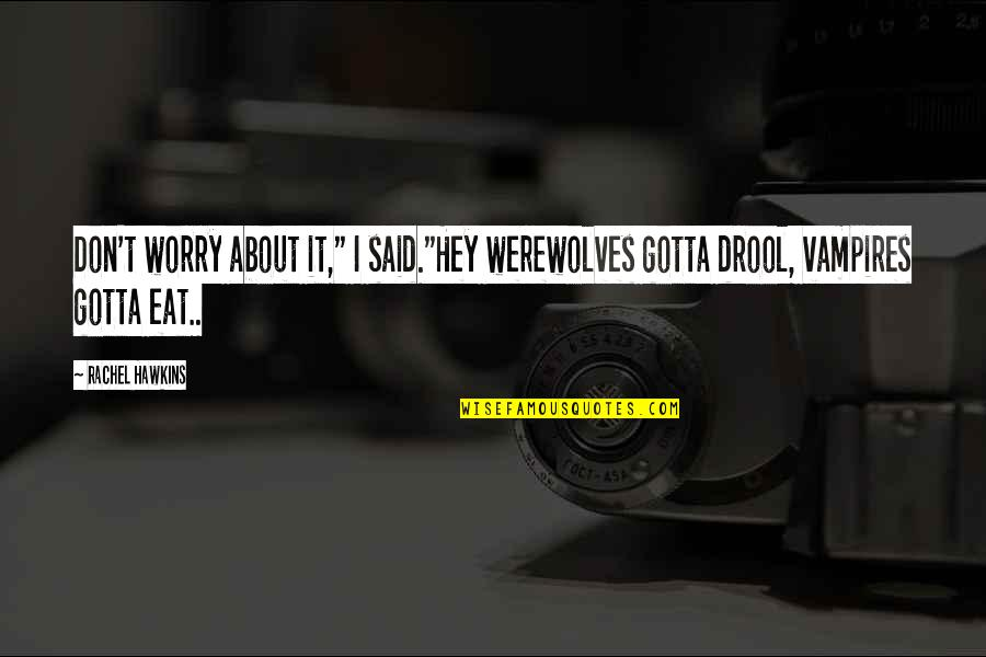 """Vampires And Werewolves Quotes By Rachel Hawkins: Don't worry about it,"""" I said.""""Hey werewolves gotta"""