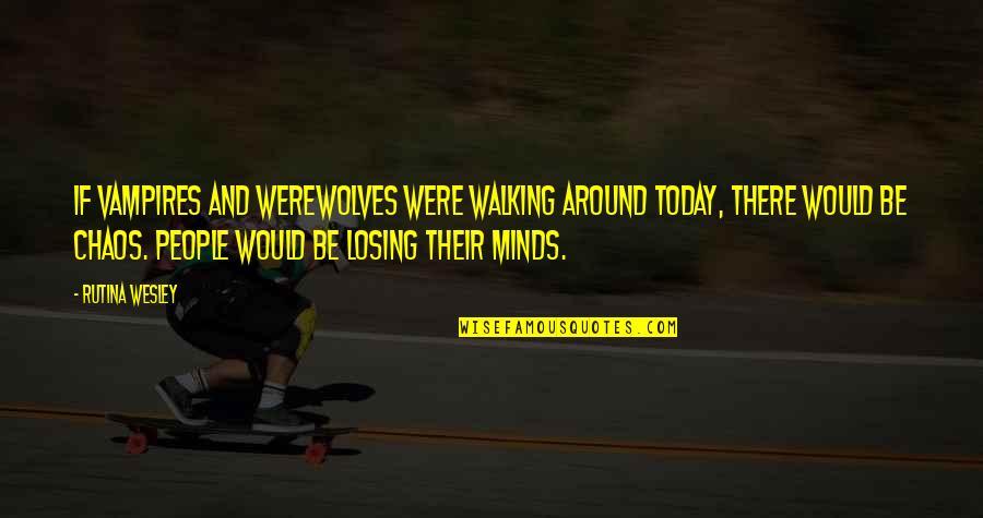 Vampires And Werewolves Quotes By Rutina Wesley: If vampires and werewolves were walking around today,