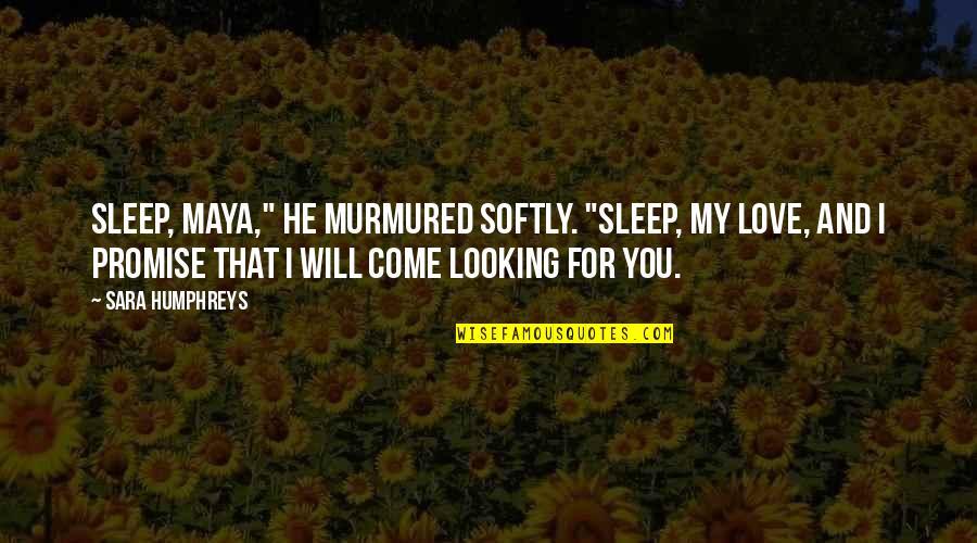 "Vampires And Werewolves Quotes By Sara Humphreys: Sleep, Maya,"" he murmured softly. ""Sleep, my love,"