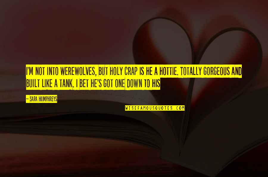 Vampires And Werewolves Quotes By Sara Humphreys: I'm not into werewolves, but holy crap is