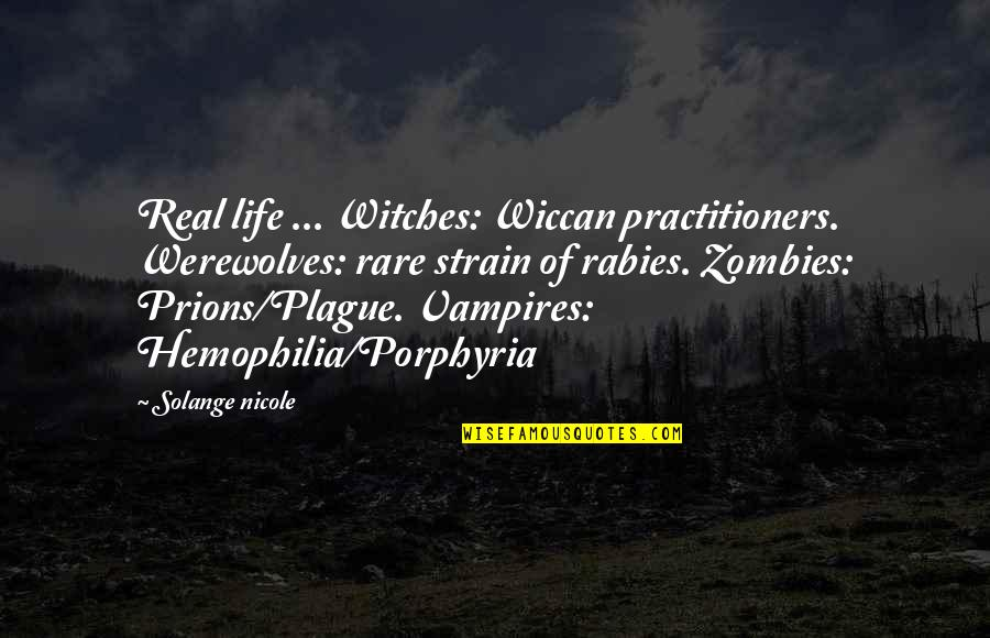 Vampires And Werewolves Quotes By Solange Nicole: Real life ... Witches: Wiccan practitioners. Werewolves: rare