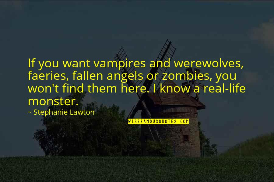 Vampires And Werewolves Quotes By Stephanie Lawton: If you want vampires and werewolves, faeries, fallen