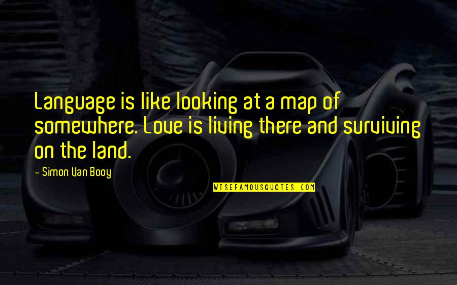 Van Booy Quotes By Simon Van Booy: Language is like looking at a map of