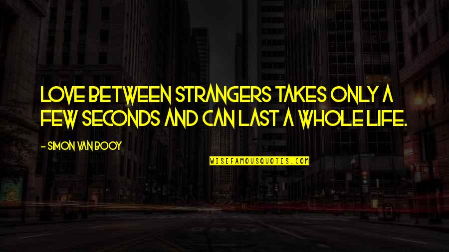 Van Booy Quotes By Simon Van Booy: Love between strangers takes only a few seconds