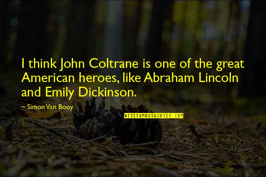 Van Booy Quotes By Simon Van Booy: I think John Coltrane is one of the