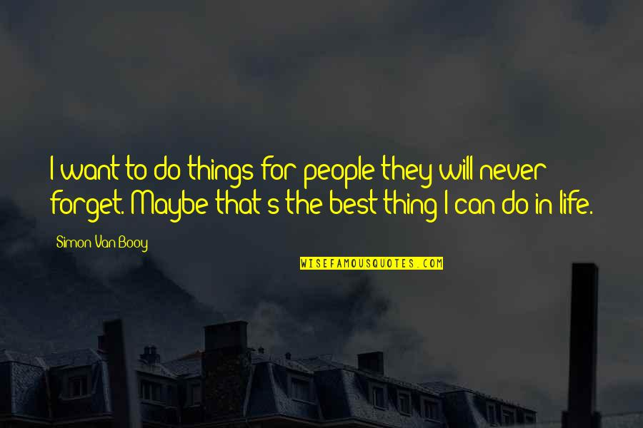 Van Booy Quotes By Simon Van Booy: I want to do things for people they