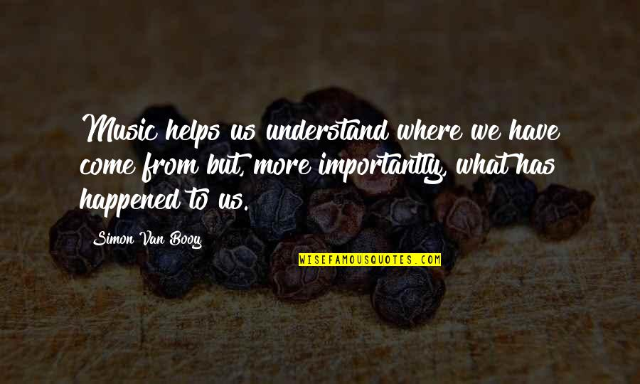 Van Booy Quotes By Simon Van Booy: Music helps us understand where we have come