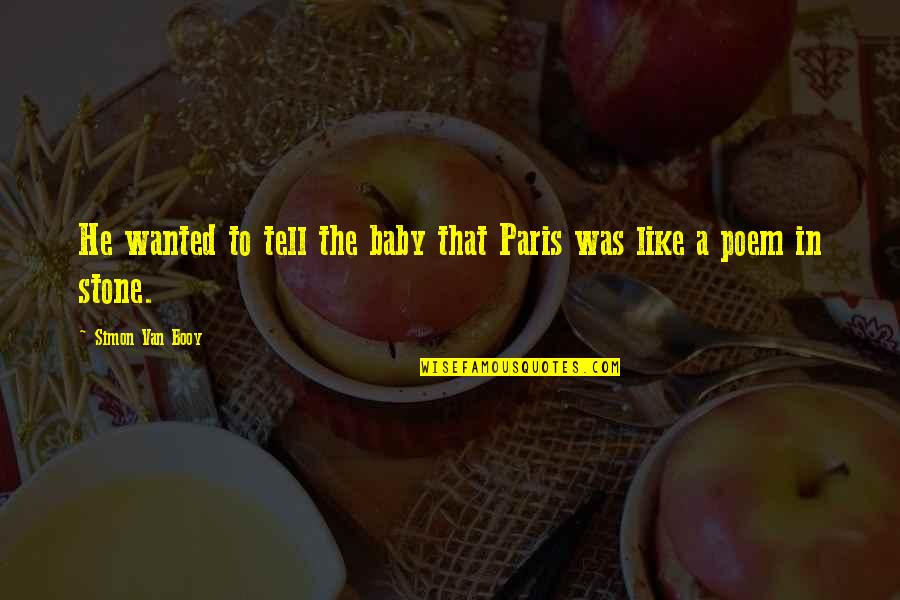 Van Booy Quotes By Simon Van Booy: He wanted to tell the baby that Paris