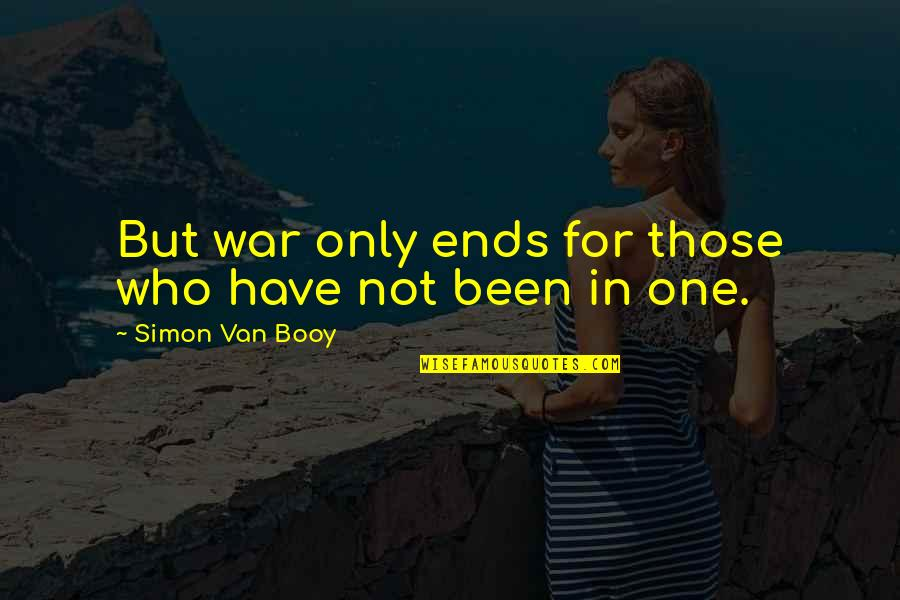 Van Booy Quotes By Simon Van Booy: But war only ends for those who have