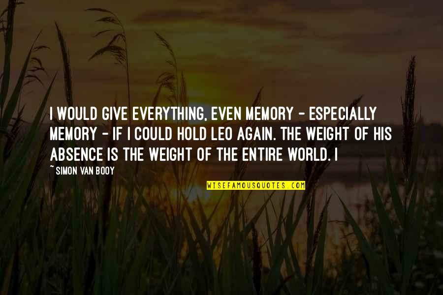 Van Booy Quotes By Simon Van Booy: I would give everything, even memory - especially