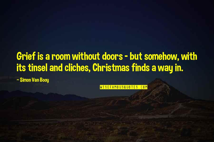 Van Booy Quotes By Simon Van Booy: Grief is a room without doors - but