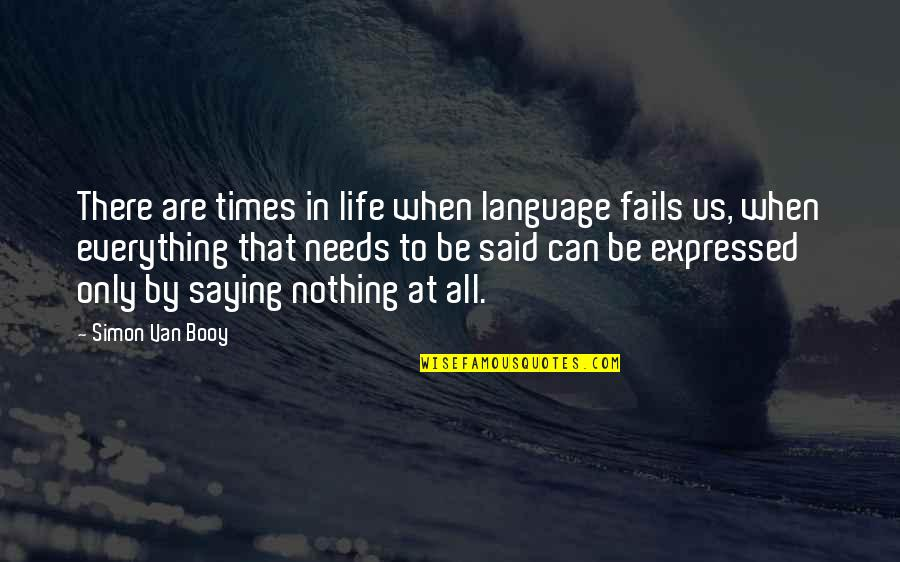 Van Booy Quotes By Simon Van Booy: There are times in life when language fails