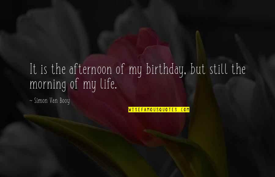 Van Booy Quotes By Simon Van Booy: It is the afternoon of my birthday, but