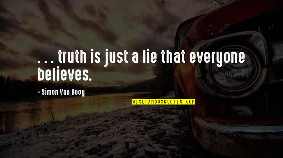 Van Booy Quotes By Simon Van Booy: . . . truth is just a lie
