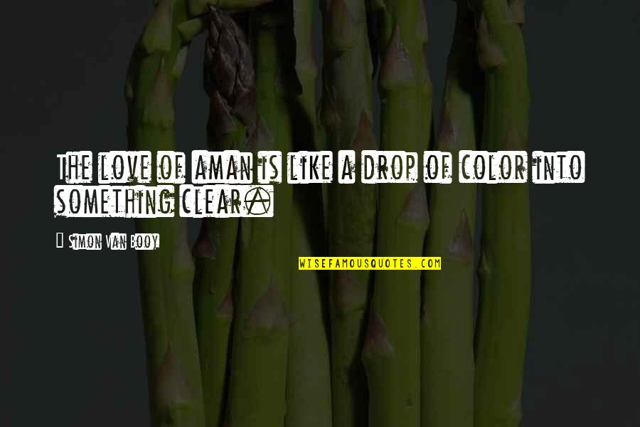 Van Booy Quotes By Simon Van Booy: The love of aman is like a drop