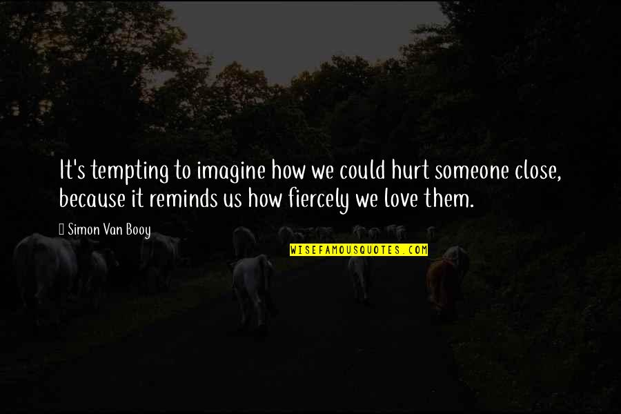 Van Booy Quotes By Simon Van Booy: It's tempting to imagine how we could hurt