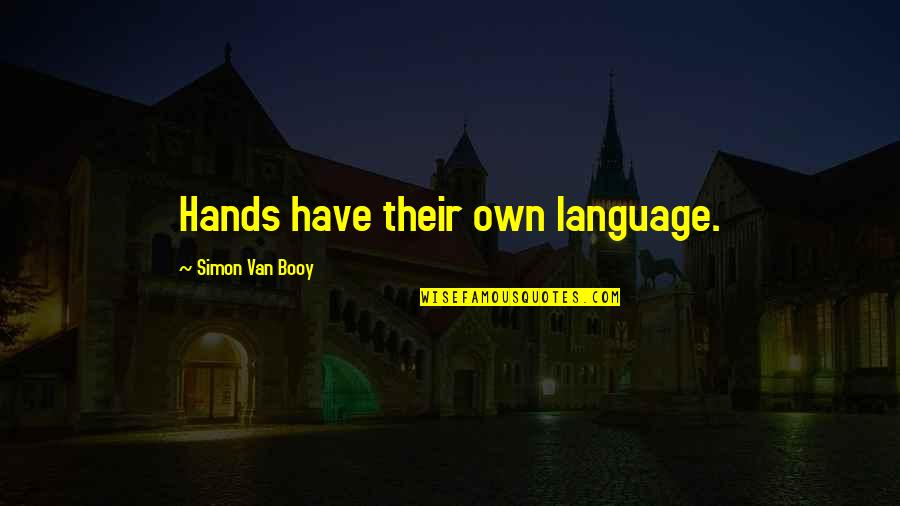 Van Booy Quotes By Simon Van Booy: Hands have their own language.