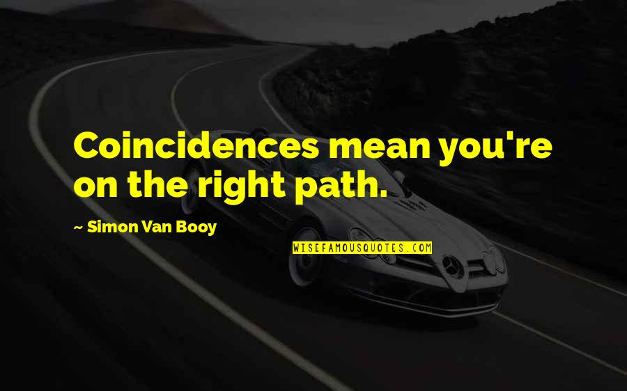 Van Booy Quotes By Simon Van Booy: Coincidences mean you're on the right path.