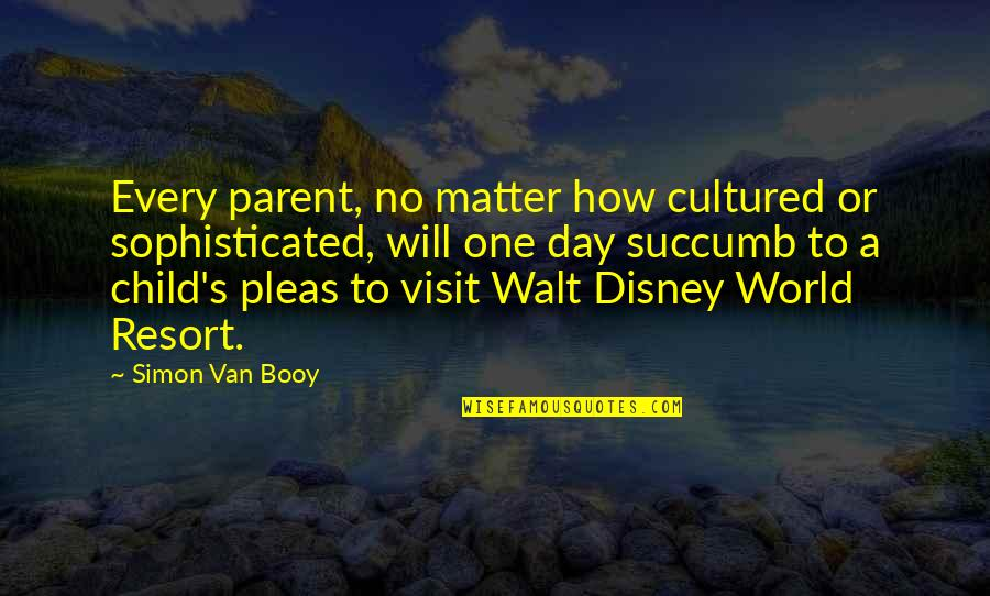Van Booy Quotes By Simon Van Booy: Every parent, no matter how cultured or sophisticated,
