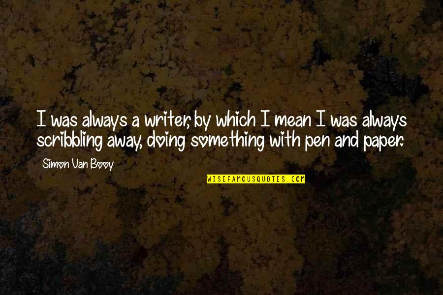 Van Booy Quotes By Simon Van Booy: I was always a writer, by which I