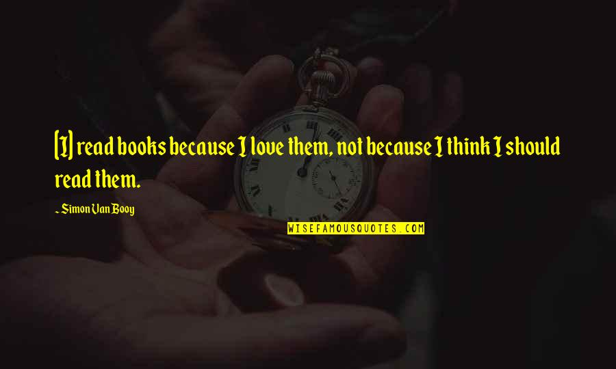 Van Booy Quotes By Simon Van Booy: [I] read books because I love them, not
