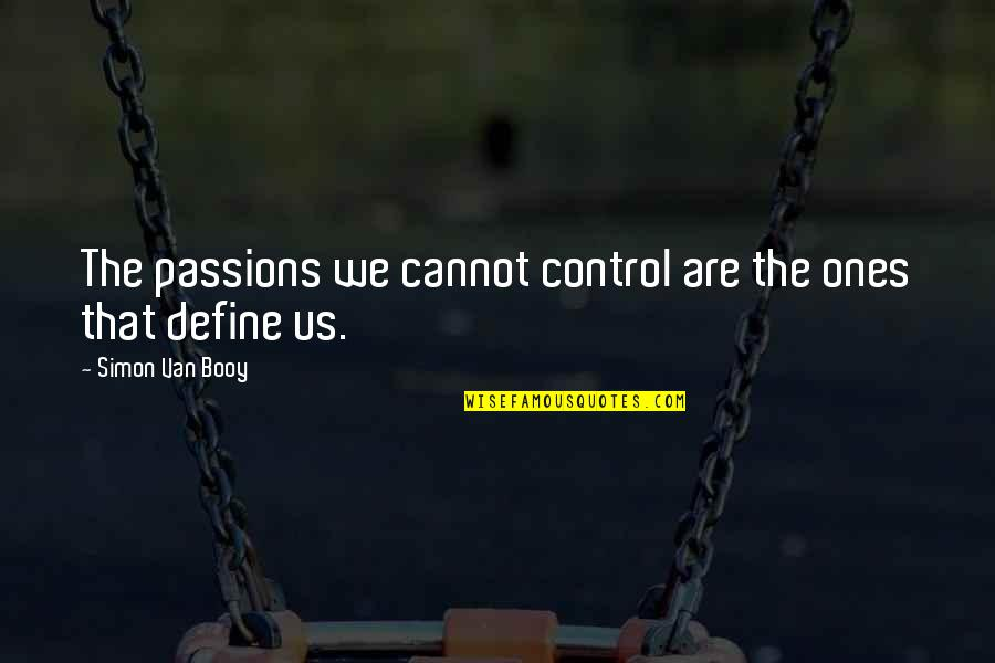 Van Booy Quotes By Simon Van Booy: The passions we cannot control are the ones