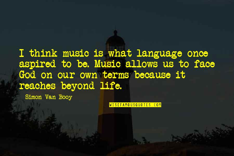 Van Booy Quotes By Simon Van Booy: I think music is what language once aspired