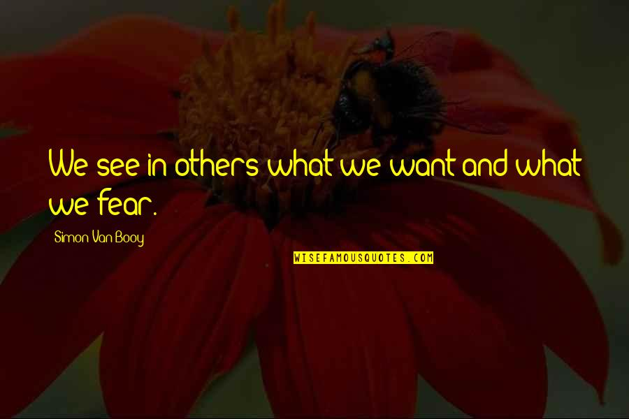 Van Booy Quotes By Simon Van Booy: We see in others what we want and