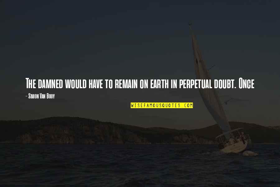 Van Booy Quotes By Simon Van Booy: The damned would have to remain on earth