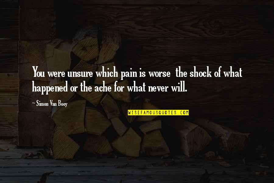 Van Booy Quotes By Simon Van Booy: You were unsure which pain is worse the
