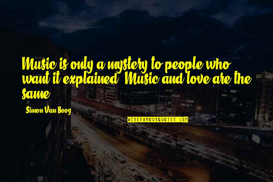 Van Booy Quotes By Simon Van Booy: Music is only a mystery to people who