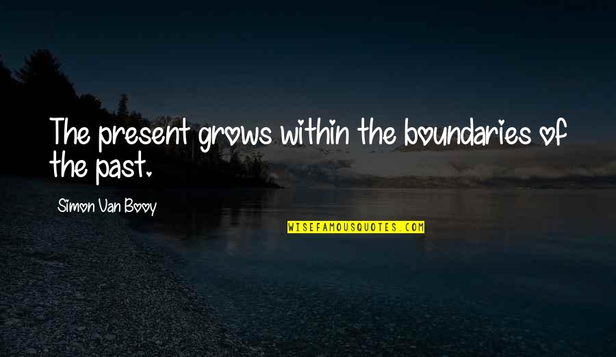 Van Booy Quotes By Simon Van Booy: The present grows within the boundaries of the