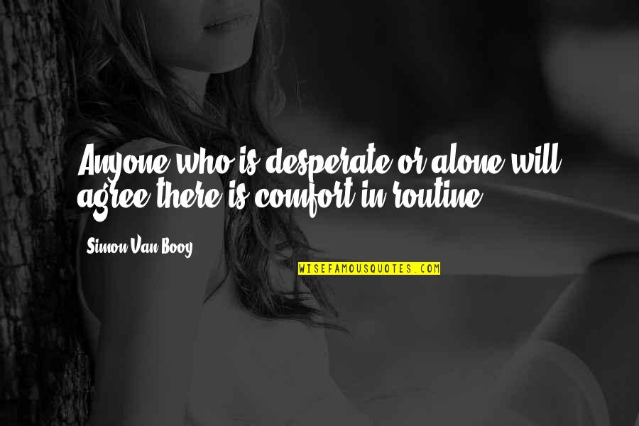 Van Booy Quotes By Simon Van Booy: Anyone who is desperate or alone will agree