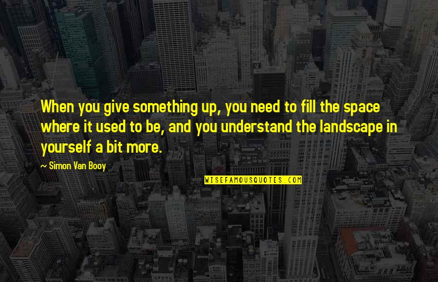 Van Booy Quotes By Simon Van Booy: When you give something up, you need to