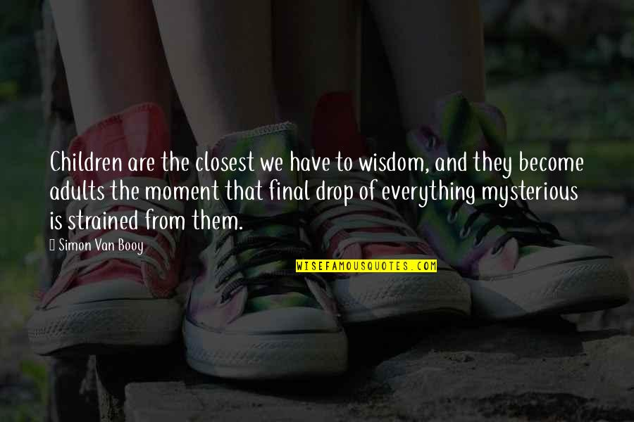 Van Booy Quotes By Simon Van Booy: Children are the closest we have to wisdom,